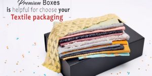 How Premium Boxes is helpful for choose your Textile Packaging